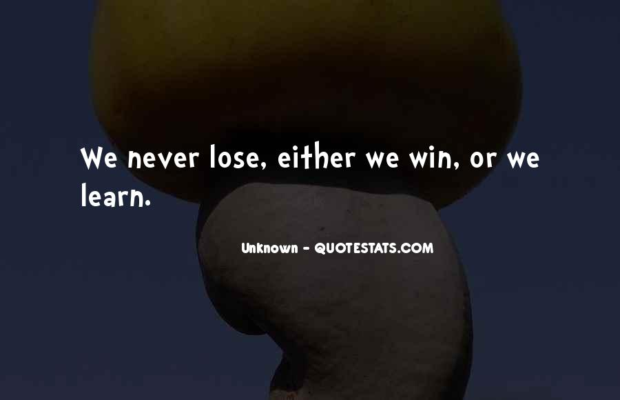 Sometimes You Lose Sometimes You Learn Quotes #204018