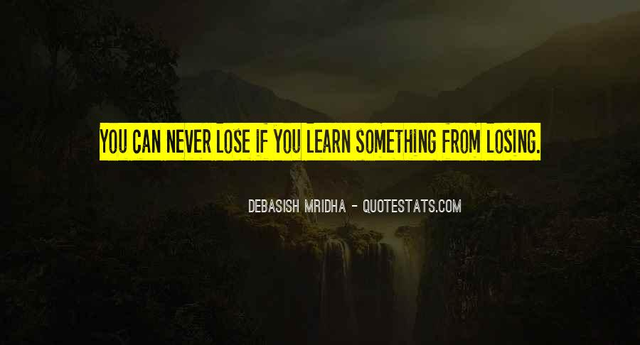 Sometimes You Lose Sometimes You Learn Quotes #322273