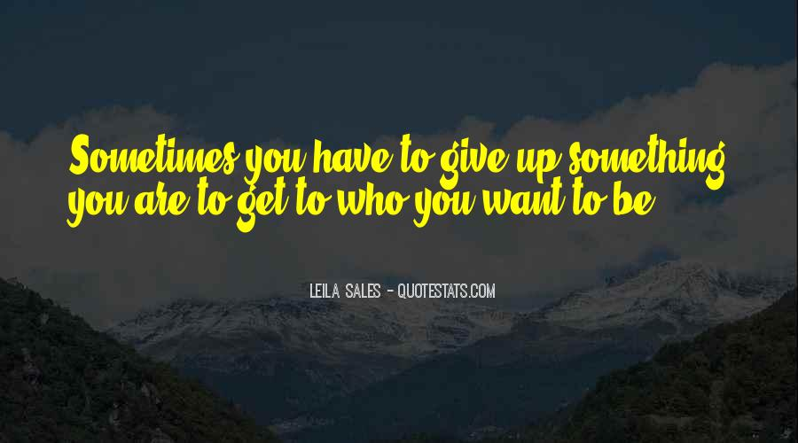 Sometimes You Want To Give Up Quotes #208106
