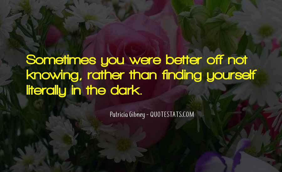Sometimes You're Better Off Quotes #893745