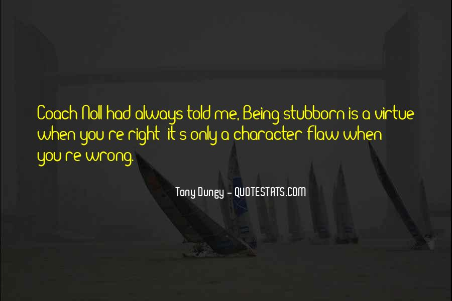 Sorry For Being Stubborn Quotes #108976