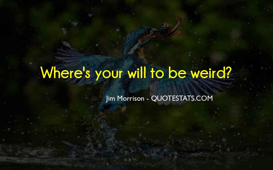 Quotes About Be Weird #172685