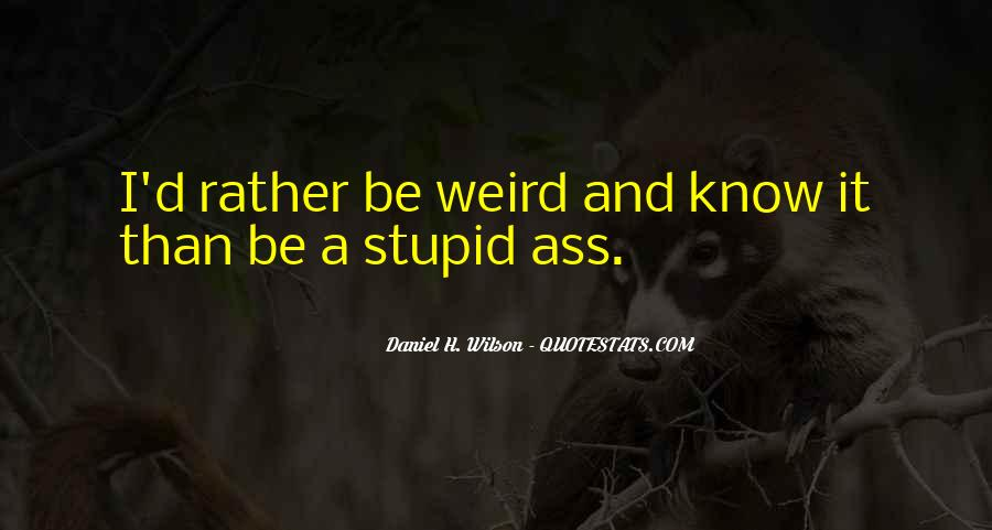 Quotes About Be Weird #273591