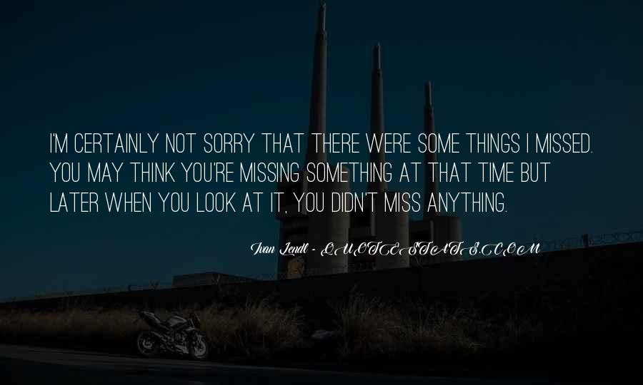 Sorry I'm Not There Quotes #428970