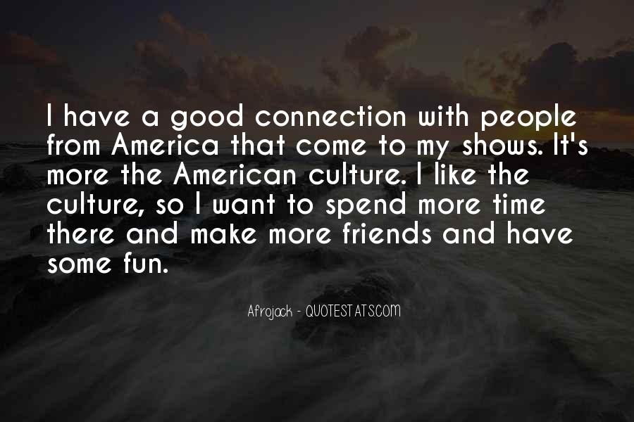 Spend Some Time With Friends Quotes #1605662