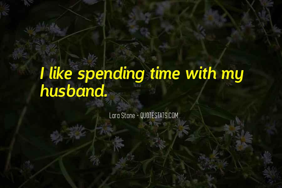 Spending Time With My Husband Quotes #1836810