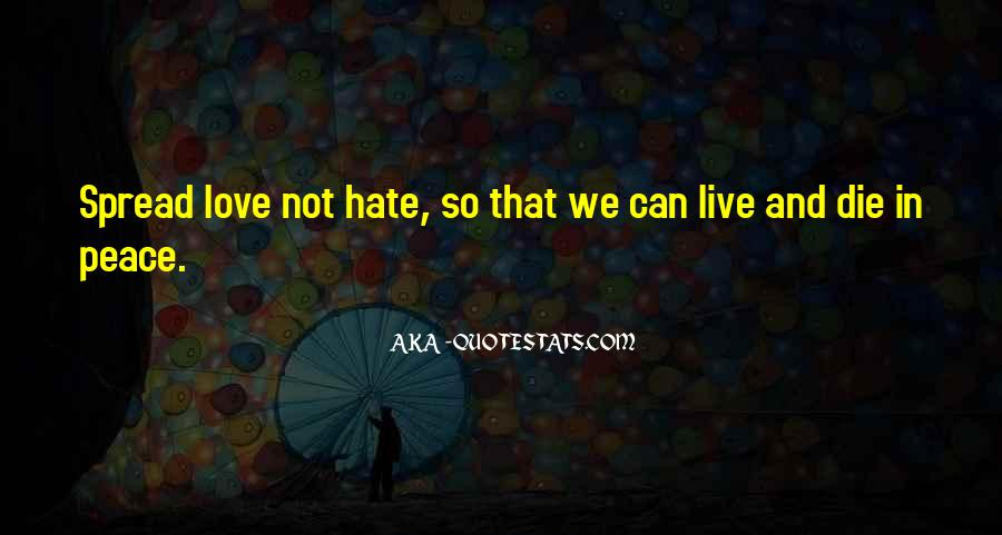 Spread Love Not Hate Quotes #1276202