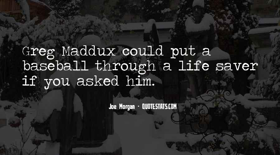 Quotes About Greg Maddux #1123530