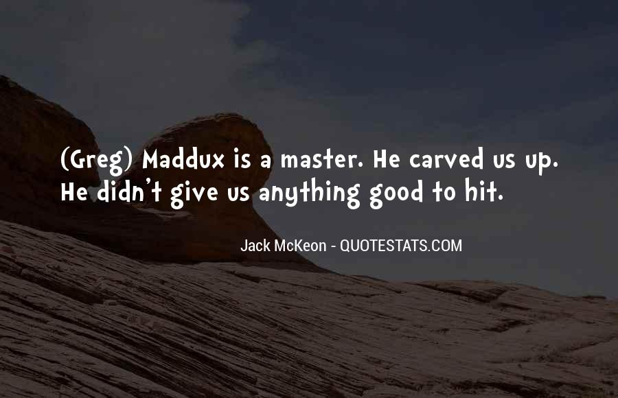 Quotes About Greg Maddux #847166