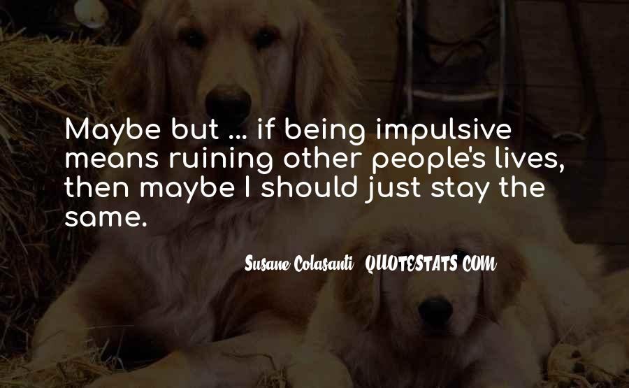 Quotes About Being Impulsive #661764