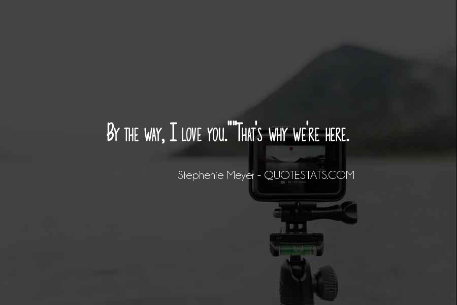 Stephenie Meyer Love Quotes #458723