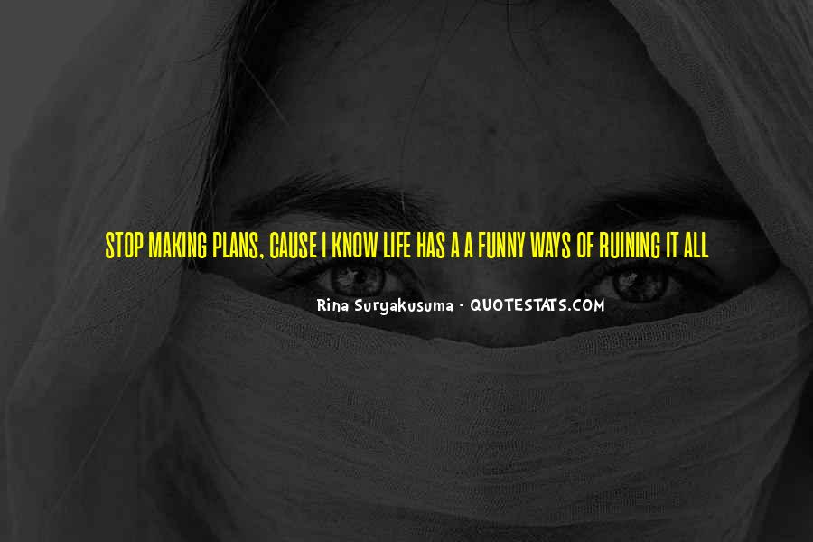 Stop Ruining My Life Quotes #1747319
