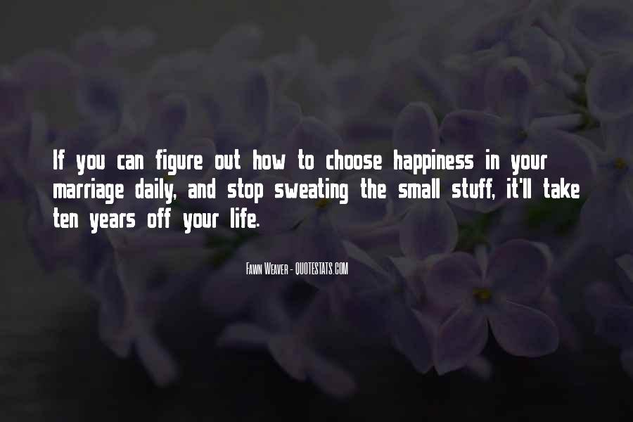 Stop Sweating The Small Stuff Quotes #1586212