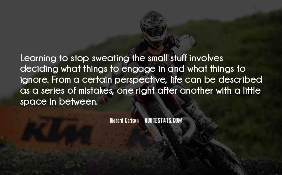Stop Sweating The Small Stuff Quotes #41548