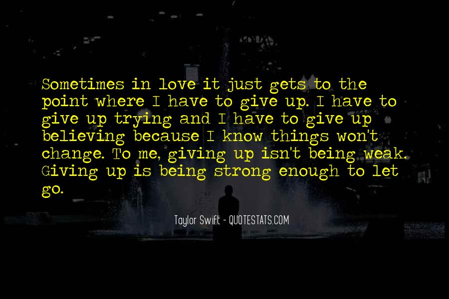 Strong Enough To Give Up Quotes #1142652