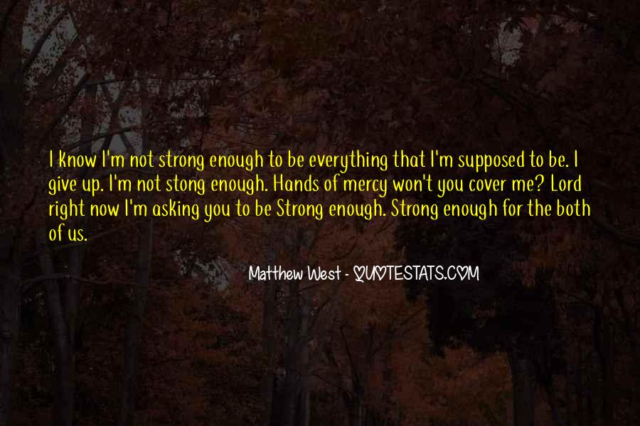 Strong Enough To Give Up Quotes #24088