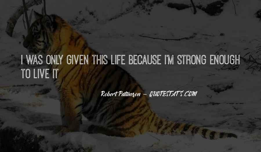 Strong Enough To Live This Life Quotes #1485666