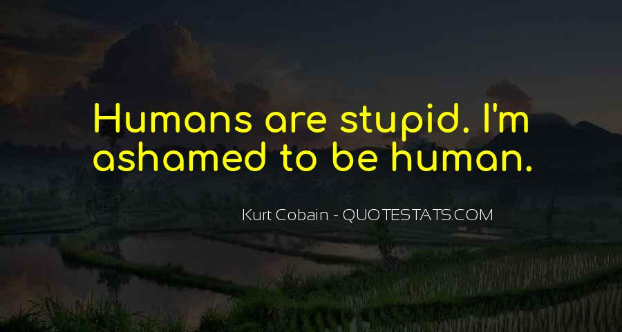 Stupid Humans Quotes #299502