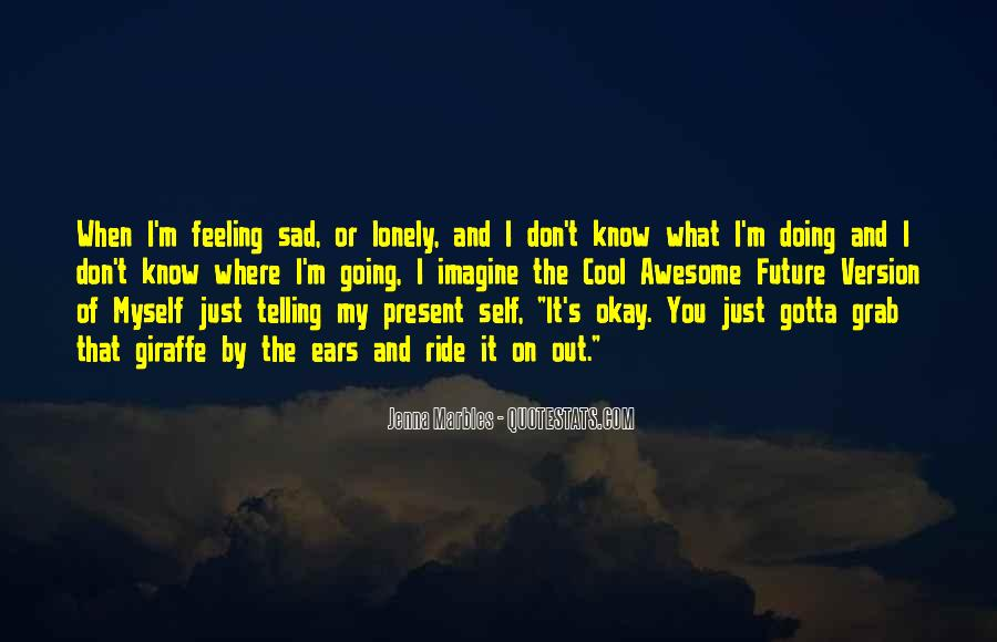 Quotes About Being Alone But Not Lonely #17316