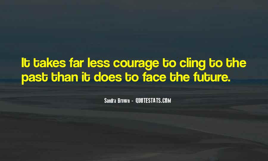 Takes Courage Quotes #376345