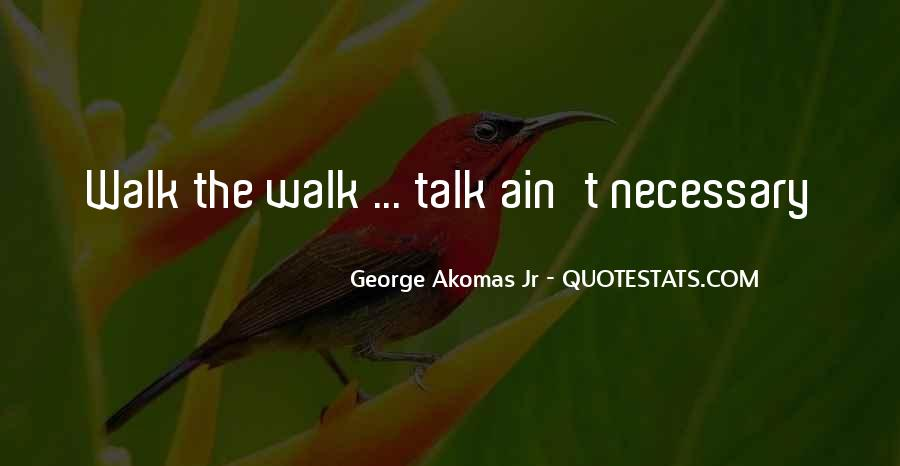 Talk The Walk Quotes #193392