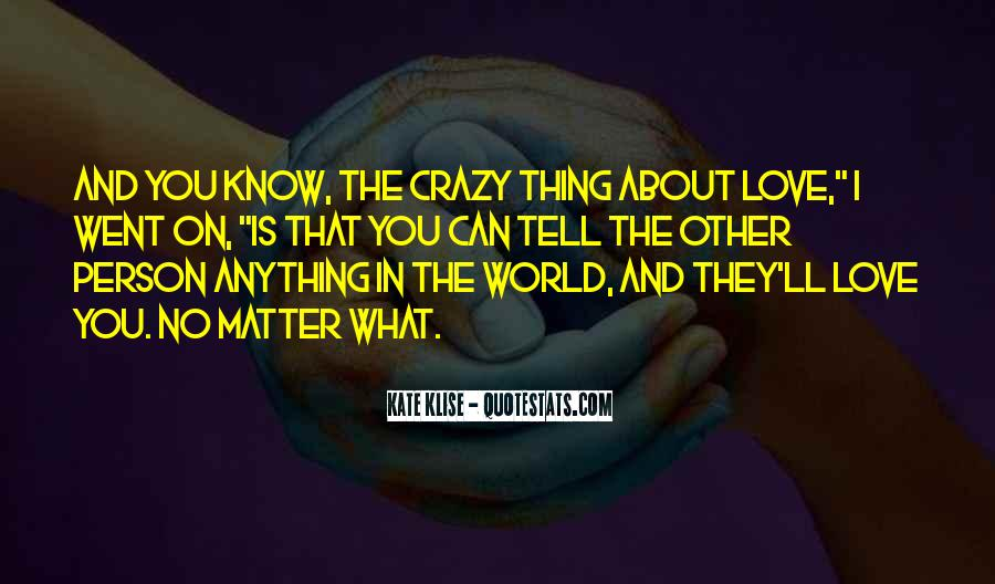 Tell The World You Love Me Quotes #1422059