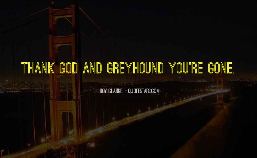 Thank God You're Gone Quotes #1379543