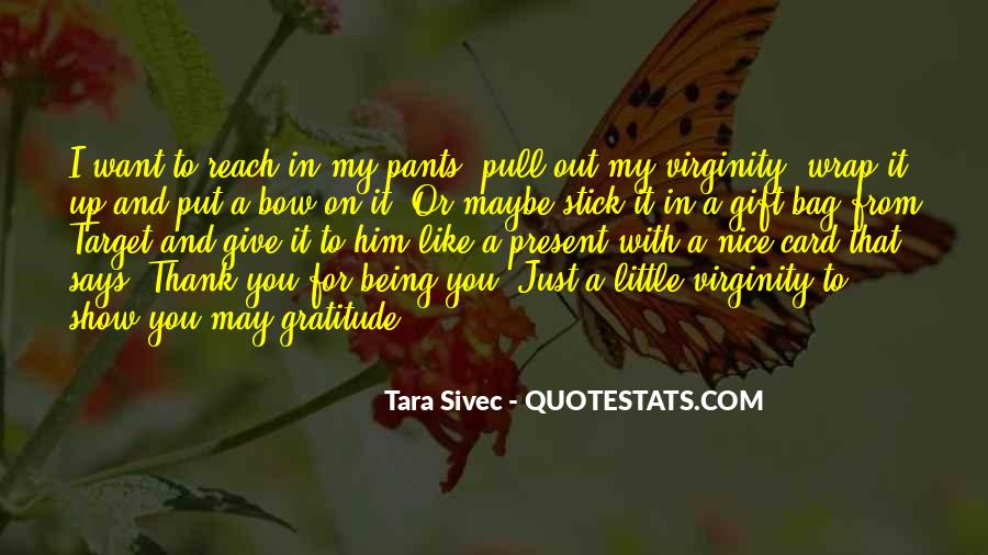 Thank You For Just Being You Quotes #298938