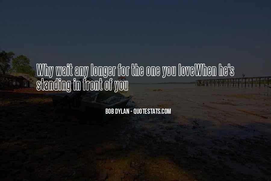 The Longer You Wait Quotes #1362765