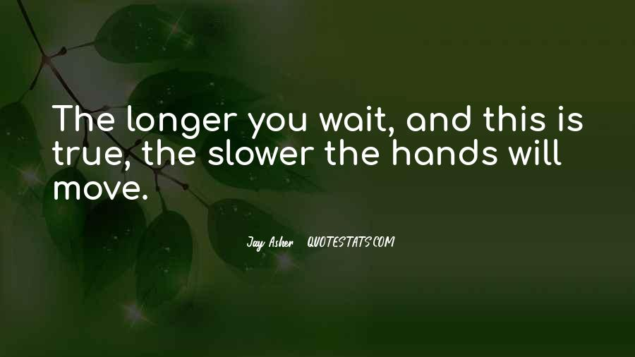 The Longer You Wait Quotes #353943