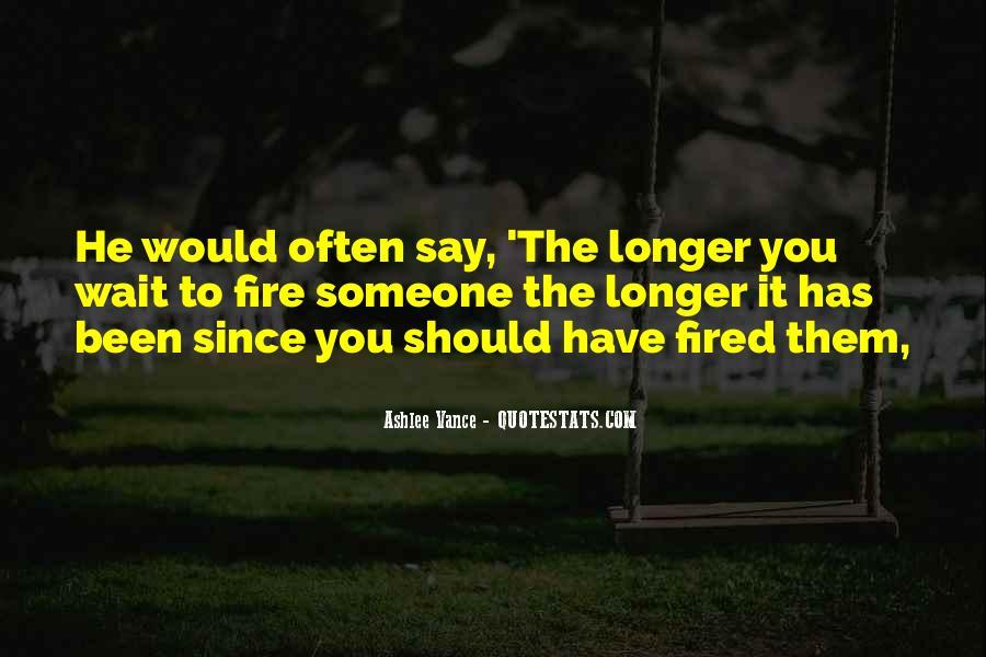 The Longer You Wait Quotes #512716