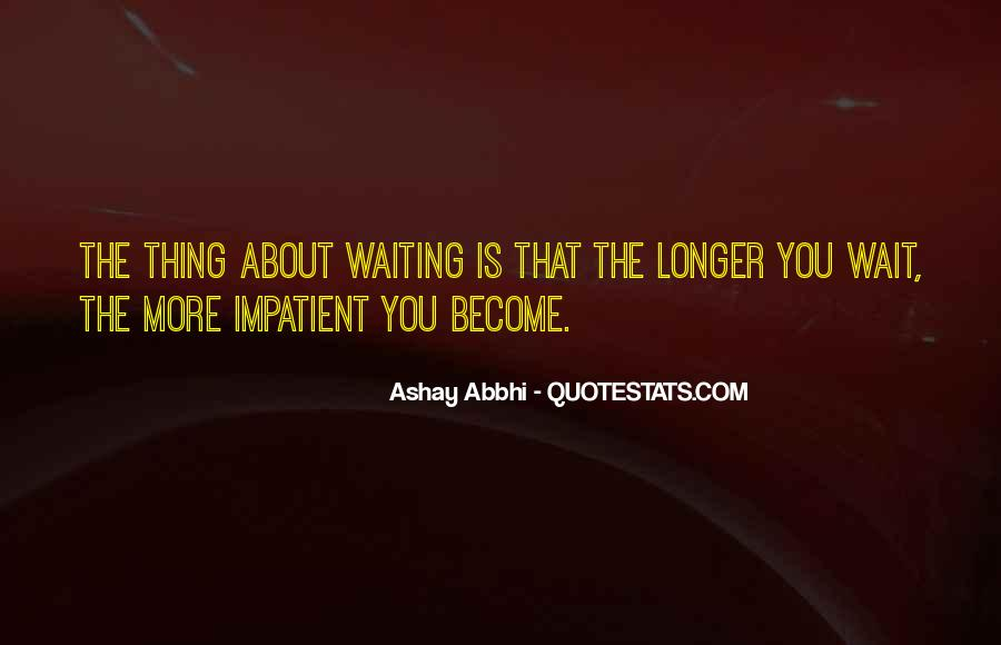 The Longer You Wait Quotes #578116