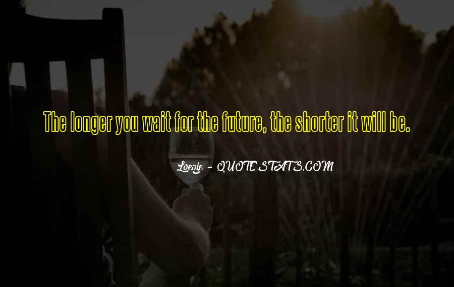 The Longer You Wait Quotes #73356