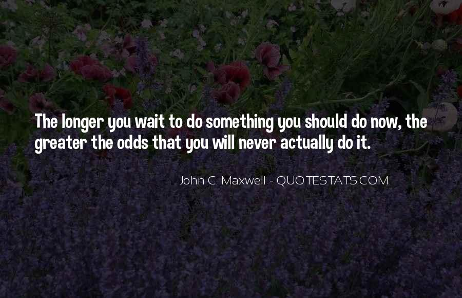 The Longer You Wait Quotes #740065