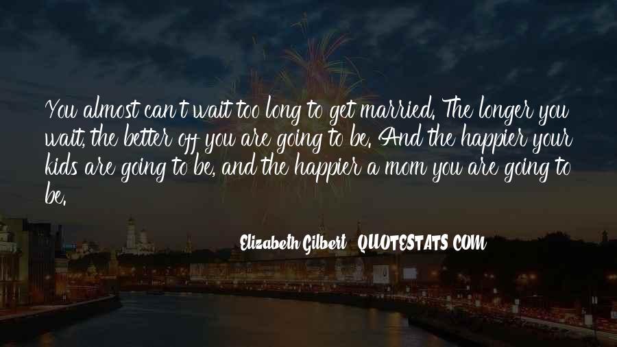 The Longer You Wait Quotes #837469