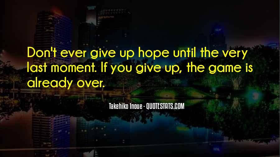 The Moment You Give Up Quotes #133554