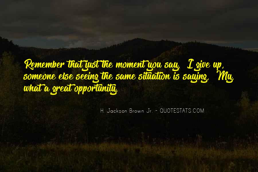 The Moment You Give Up Quotes #1481050