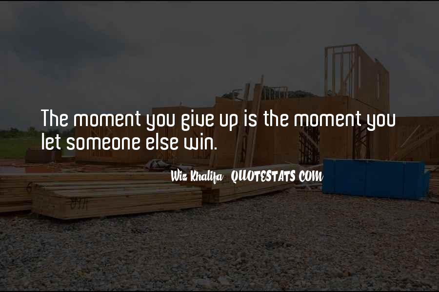 The Moment You Give Up Quotes #436075