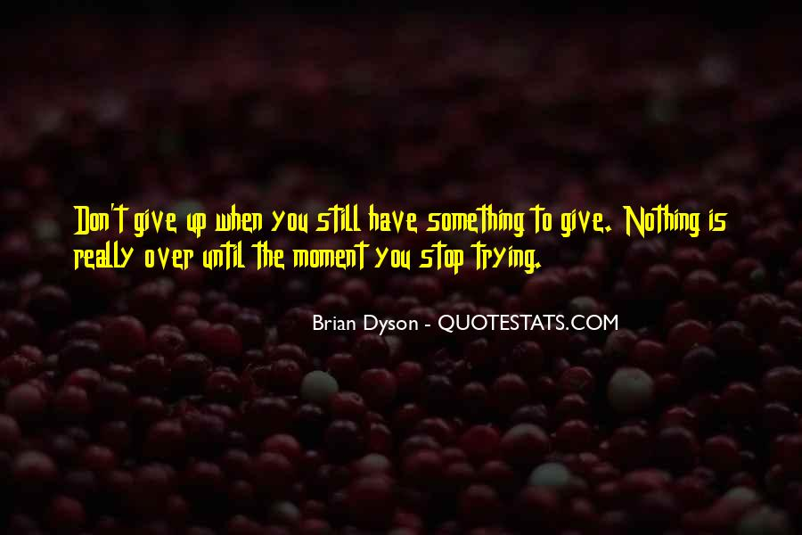 The Moment You Give Up Quotes #481498
