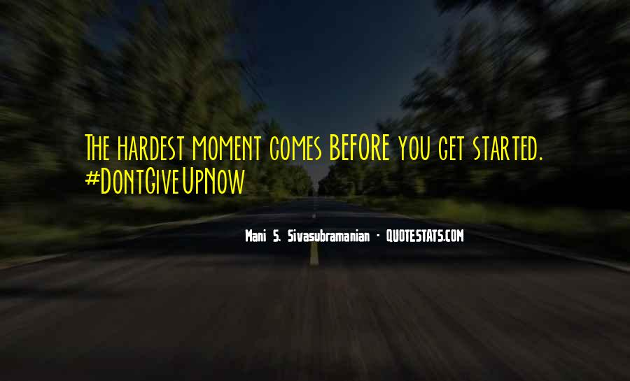 The Moment You Give Up Quotes #703036