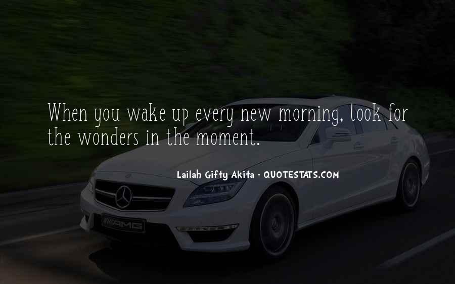 The Moment You Wake Up Quotes #1057243