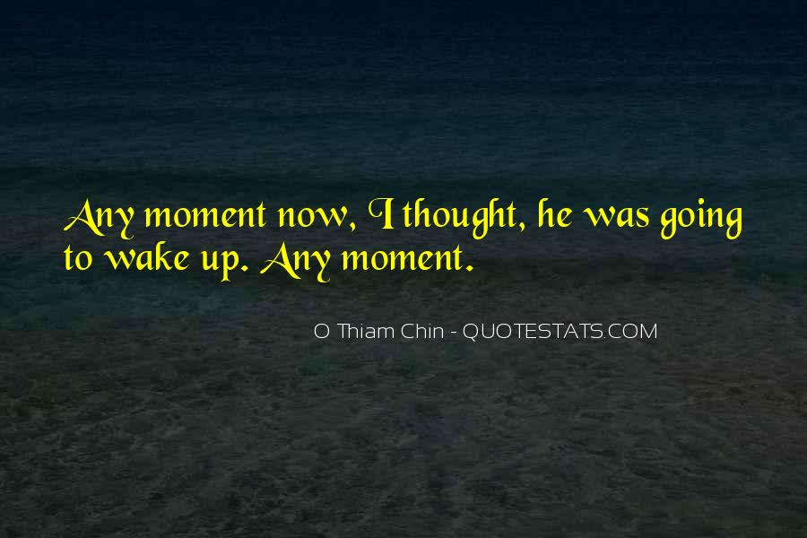 The Moment You Wake Up Quotes #533036