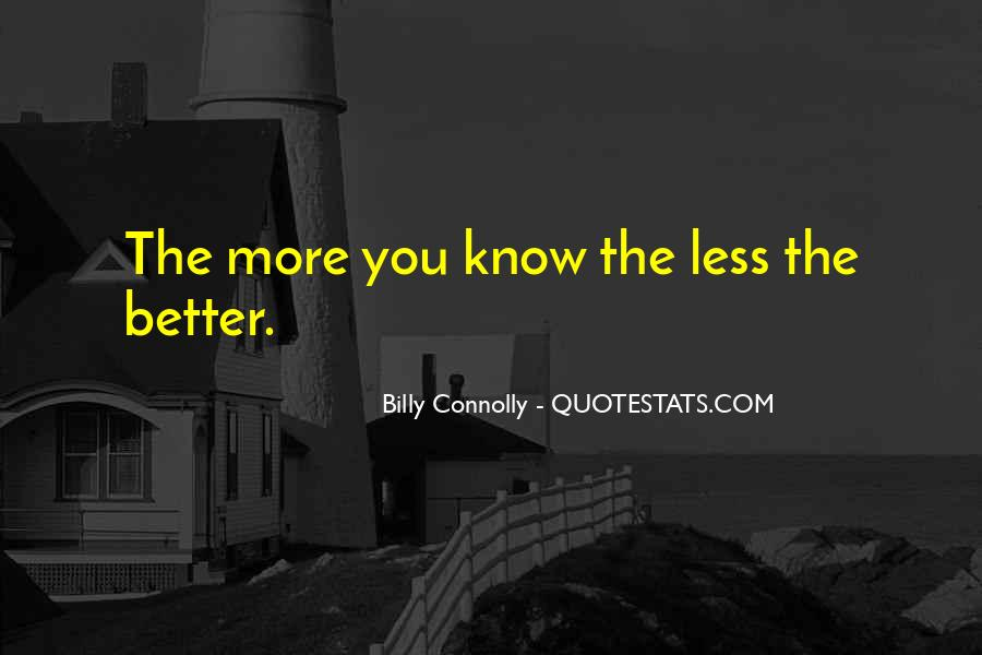 The More You Know The Better Quotes #1706078