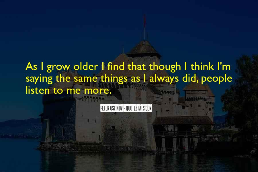 The Older I Grow Quotes #1642317