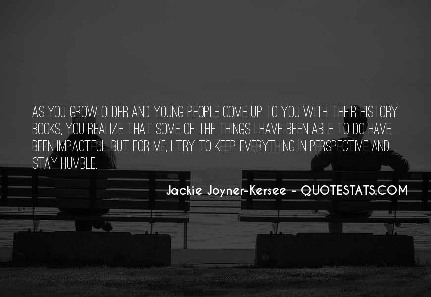 The Older I Grow Quotes #179210