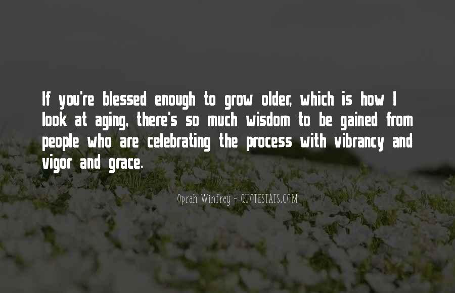 The Older I Grow Quotes #773238