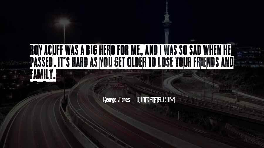The Older You Get Friends Quotes #1120143