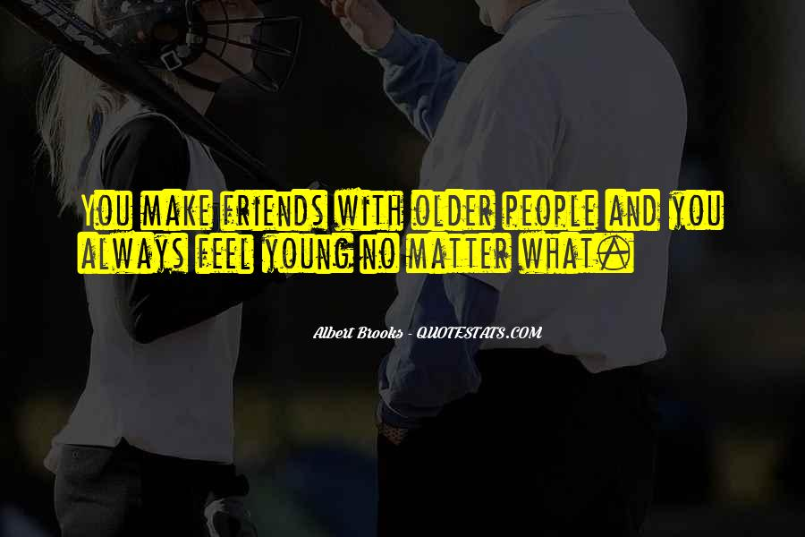 The Older You Get Friends Quotes #1251162