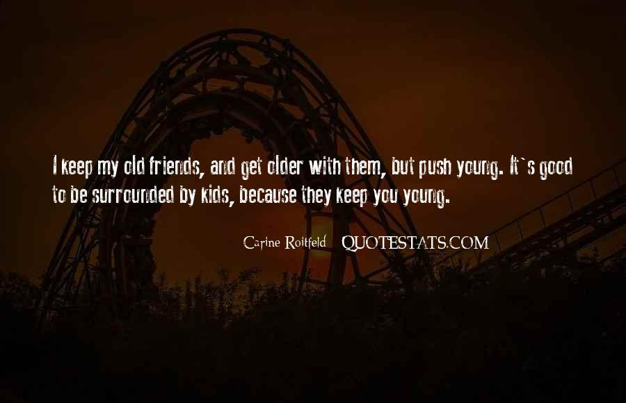The Older You Get Friends Quotes #14091