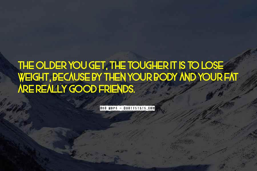 The Older You Get Friends Quotes #1472494